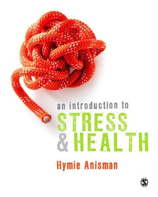 Stress and Your Health: From Vulnerability to Resilience Hymie Anisman