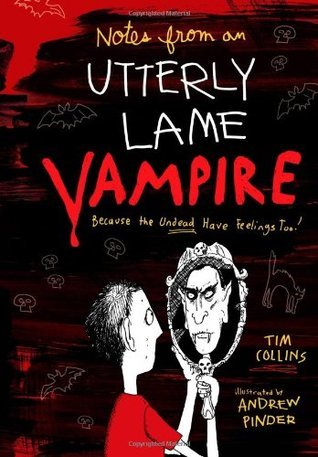 Notes from a Totally Lame Vampire: Because the Undead Have Feelings Too! (Notes, #1) Tim Collins
