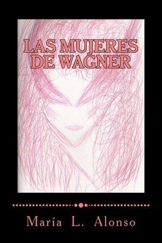 Wagners Women Maria Lourdes Alonso