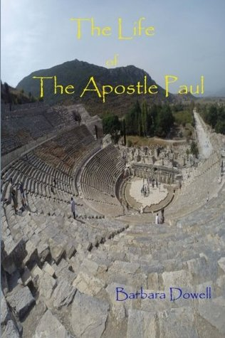 The Life of the Apostle Paul Barbara Dowell