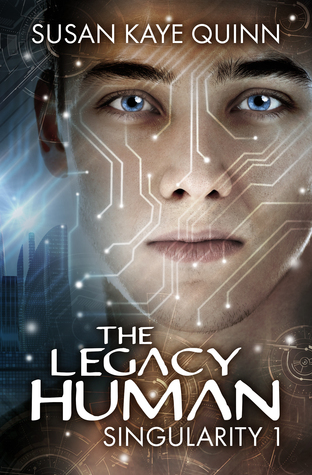The Legacy Human (Singularity #1)  by  Susan Kaye Quinn