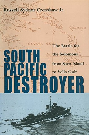 South Pacific Destroyer: The Battle for the Solomons from Savo Island to Vella Gulf Russell Crenshaw Jr.