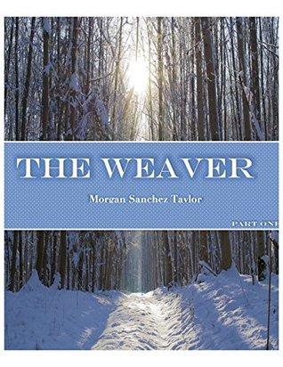 The Weaver: Part One Morgan Sanchez Taylor