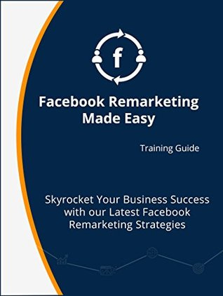 Facebook Remarketing Made Easy T.D. Hill