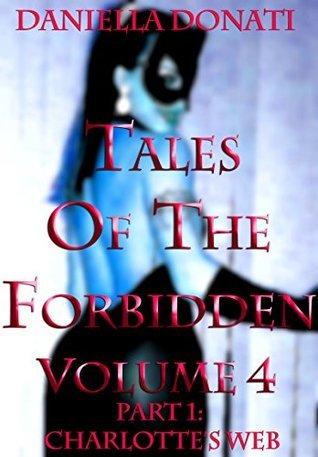 Tales of The Forbidden - Volume 4 - Part 1: Charlottes Web  by  Daniella Donati