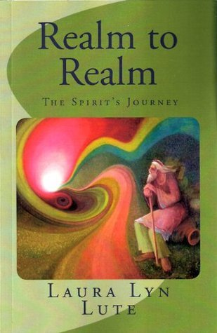 Realm to Realm The Spirits Journey Laura Lyn Lute