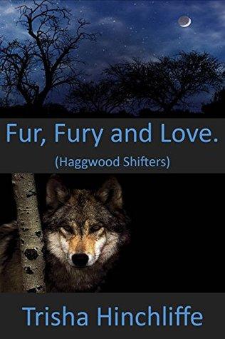 Fur, Fury & Love:  by  Trisha Hinchliffe
