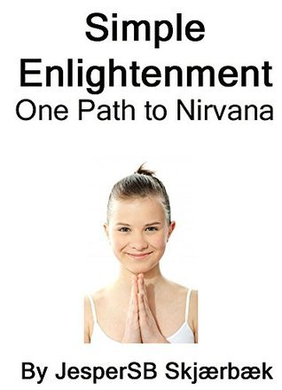 Simple Enlightenment: One Path to Nirvana JesperSB Skjærbæk