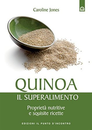 Quinoa - Il superalimento  by  Caroline Jones