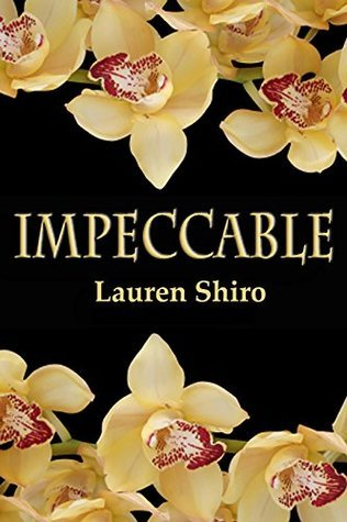 Impeccable  by  Lauren Shiro