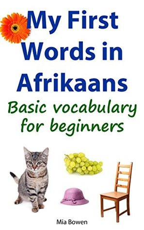 My First Words in Afrikaans: Basic vocabulary for beginners (Learn Afrikaans Book 1)  by  Mia Bowen
