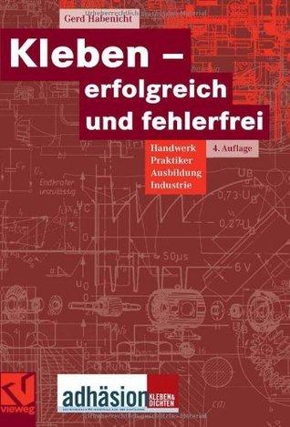 Kleben - Erfolgreich Und Fehlerfrei: Handwerk, Praktiker, Ausbildung, Industrie Gerd Habenicht