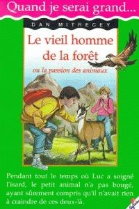 Le Vieil Homme de la Forêt, ou la passion des animaux Dan Mitrecey