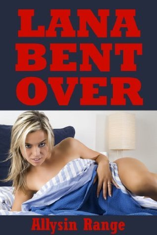 Lana Bent Over (The College Girls Rough Sex Experience): A Younger Woman Erotica Story (College Girls Bent Over Book 5) Allysin Range