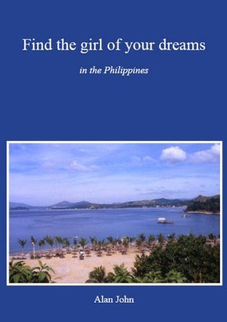 Find the Girl of Your Dreams: in the Philippines  by  Alan   Cook