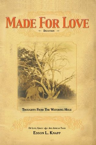 Made for Love: Thoughts from the Watering Hole of Love Grace and African Tales  by  Edson L. Knapp