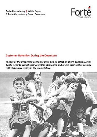 Customer Retention During the Downturn  by  Forte Consultancy Group