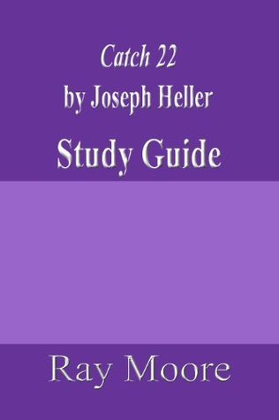 Catch 22  by  Joseph Heller:A Study Guide (Study Guides Book 8) by Ray Moore M.A.