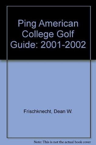 Ping American College Golf Guide: 2001-2002  by  Dean W. Frischknecht