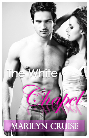 The White Chapel: (The Chapel Series, Book #2) Marilyn Cruise