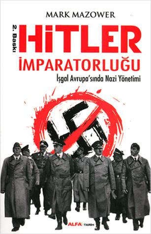 Hitler İmparatorluğu: İşgal Avrupasında Nazi Yönetimi Mark Mazower