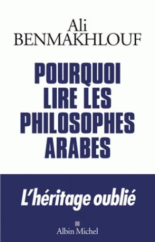 Pourquoi lire les philosophes arabes Ali Benmakhlouf