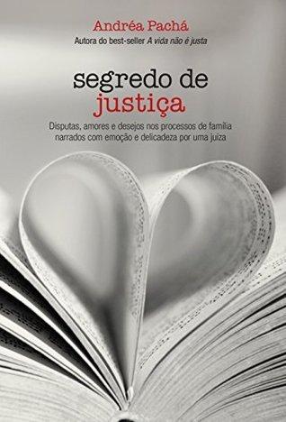 Segredo de justiça: Disputas, amores e desejos nos processos de família narrados com emoção e delicadeza por uma juíza  by  Andréa Maciel Pachá