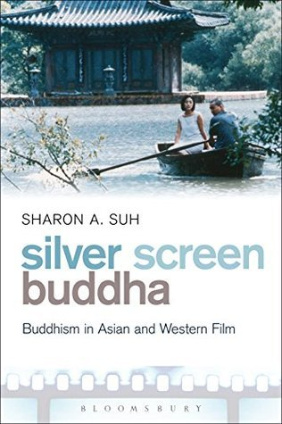 Silver Screen Buddha: Buddhism in Asian and Western Film Sharon A. Suh