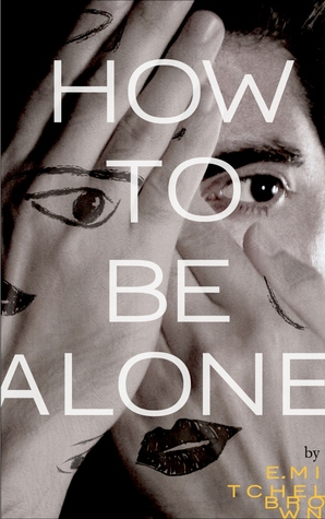 How to Be Alone  by  E.M.  Brown