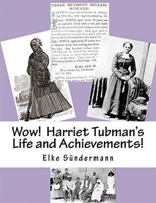 Wow! Harriet Tubmans Life and Achievements!  by  Elke Sundermann