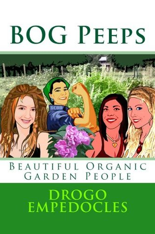 BOG Peeps: Beautiful Organic Garden People  by  Drogo Empedocles