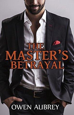 The Masters Betrayal (Masters Of Men #5) Owen Aubrey