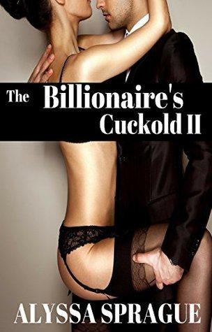 The Billionaires Cuckold II  by  Alyssa Sprague