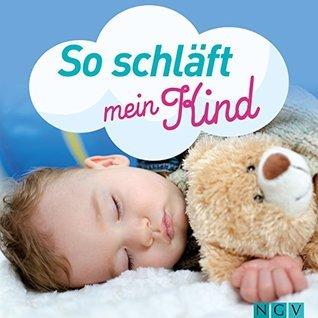 So schläft mein Kind: Ruhige Nächte für Eltern und Kinder: Wie Sie Schlafstörungen vom Baby bis zum Jugendalter  by  Dr. med. Irmgard Zuleger
