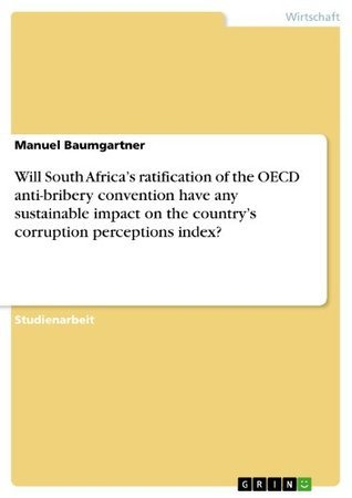Will South Africas ratification of the OECD anti-bribery convention have any sustainable impact on the countrys corruption perceptions index?  by  Manuel Baumgartner