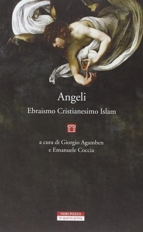 Angeli: Ebraismo, Cristianesimo, Islam  by  Giorgio Agamben
