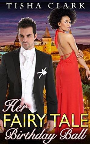 Her Fairy Tale Birthday Ball (A BWWM Interracial Paranormal Romance Book 1) Tisha Clark