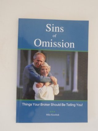 Sins of Omission: Things Your Broker Should Be Telling You! Mike Kaselnak