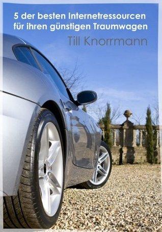 5 der besten Internetressourcen für ihren günstigen Traumwagen (6 Essentielle Ratgeber 3) Till Knorrmann
