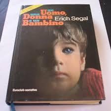 Un uomo, una donna e un bambino  by  Erich Segal