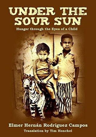 Under the Sour Sun: Hunger through the Eyes of a Child  by  Elmer Hernán Rodríguez Campos