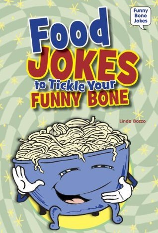 Food Jokes to Tickle Your Funny Bone  by  Linda Bozzo