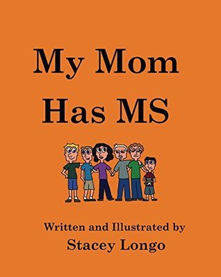 My Mom Has MS  by  Stacey Longo