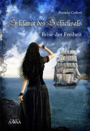 Sklavin des Schicksals (Band 1): Brise der Freiheit  by  Pamela Gelfert