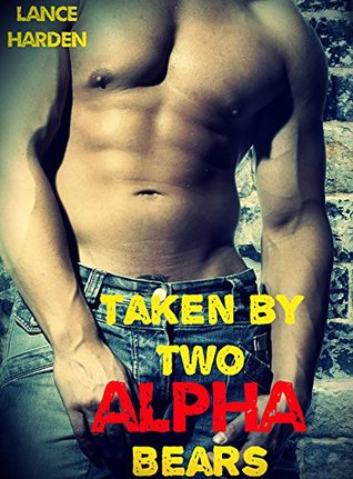 Taken  by  Two Alpha Bears by Lance Harden