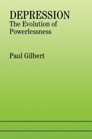 Depression: The Evolution of Powerlessness Dr P Gilbert
