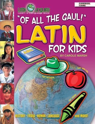 Of All the Gaul: Latin for Kids Carole Marsh