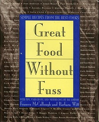 Great Food Without Fuss: Simple Recipes From The Best Cooks  by  Frances McCullough
