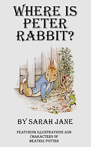 Where Is Peter Rabbit? (The Peter Rabbit Series Book 2) Sarah Jane