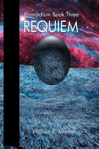 Requiem: Primordium Book Three  by  William E.  Mason